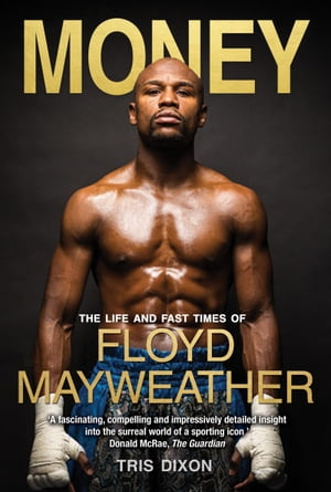 Money The Life and Fast Times of Floyd Mayweather