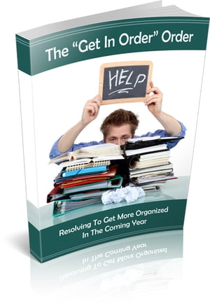 "The ""Get In Order"" Order Resolving to Get More Organized"