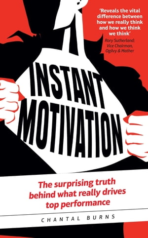 Instant Motivation The surprising truth behind what really drives top performance
