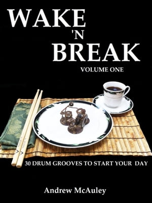 Wake 'N Break Volume 1: 30 Drum Grooves To Start Your Day