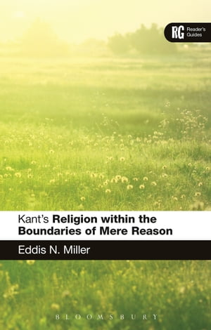 Kant's 'Religion within the Boundaries of Mere Reason' A Reader's Guide