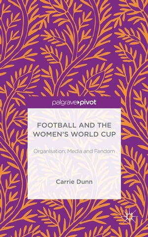 Football and the Women's World Cup Organisation,  Media and Fandom