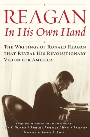 Reagan,  In His Own Hand The Writings of Ronald Reagan that Reveal His Revolutionary Vision for America