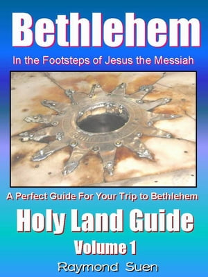 Bethlehem - In the Footsteps of Jesus the Messiah - Holy Land Guide Holy Land Tour Guide,  #1