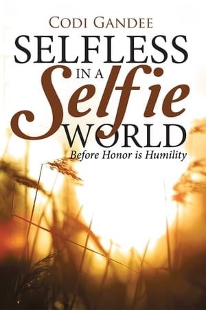 Selfless in a Selfie World Before Honor is Humility