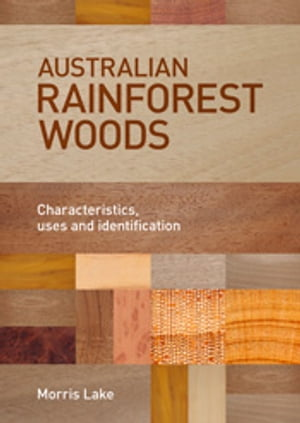 Australian Rainforest Woods Characteristics,  Uses and Identification
