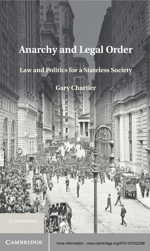 Anarchy and Legal Order Law and Politics for a Stateless Society