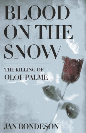 Blood on the Snow The Killing of Olof Palme
