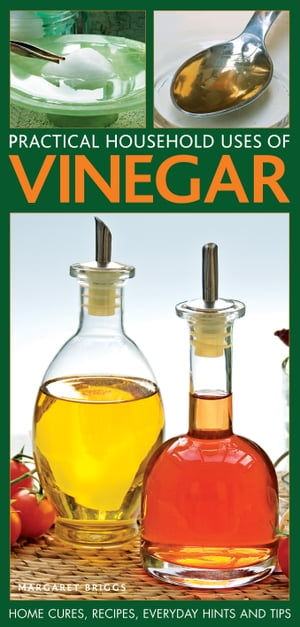 Practical Household Uses of Vinegar Home Cures,  Recipes,  Everyday Hints and Tips