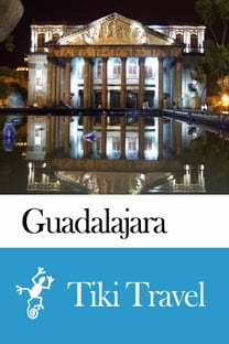 Guadalajara (Mexico) Travel Guide - Tiki Travel