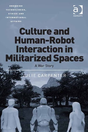 Culture and Human-Robot Interaction in Militarized Spaces A War Story