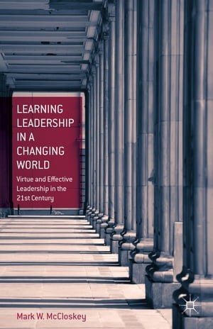 Learning Leadership in a Changing World Virtue and Leadership Effectiveness in the 21st Century