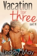 online magazine -  Vacation for Three: Part VI (FFM Threesome Erotica)