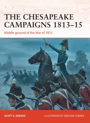 The Chesapeake Campaigns 1813?15 Middle ground of the War of 1812