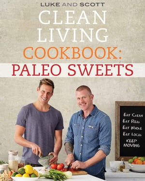 Clean Living Cookbook: Paleo Sweets