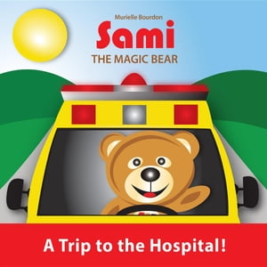SAMI THE MAGIC BEAR: A Trip to the Hospital!