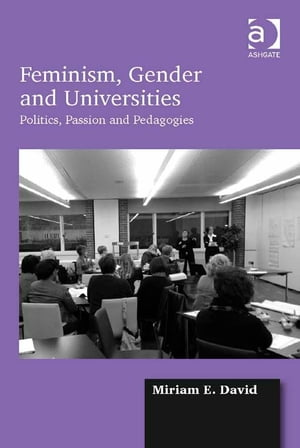 Feminism,  Gender and Universities Politics,  Passion and Pedagogies