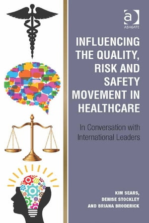 Influencing the Quality,  Risk and Safety Movement in Healthcare In Conversation with International Leaders