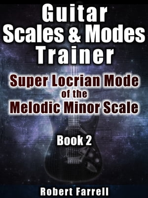 Guitar Scales and Modes Trainer: Super Locrian Mode of the Melodic Minor Scale