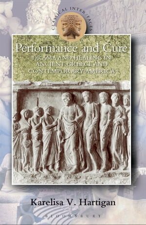 Performance and Cure Drama and Healing in Ancient Greece and Contemporary America