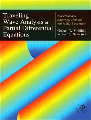 Traveling Wave Analysis of Partial Differential Equations Numerical and Analytical Methods with Matlab and Maple