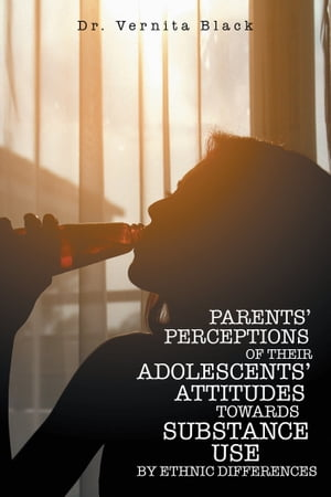 PARENTS' PERCEPTIONS of THEIR ADOLESCENTS' ATTITUDES TOWARDS SUBSTANCE USE BY ETHNIC DIFFERENCES