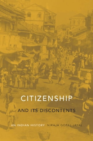 Citizenship and Its Discontents An Indian History