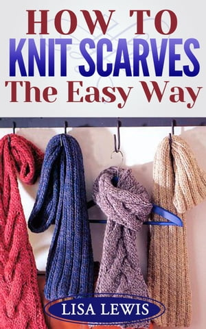 How to Knit Scarves: The Easy Way Learn How to Knit,  #2