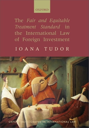 The Fair and Equitable Treatment Standard in the International Law of Foreign Investment