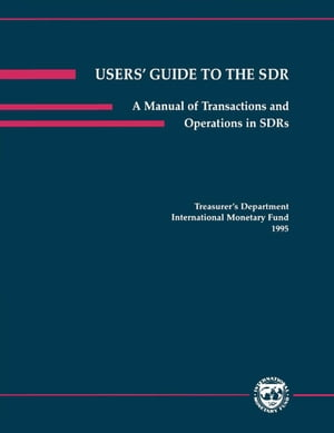 Users' Guide to the SDR: A Manual of Transactions and Operations in Special Drawing Rights