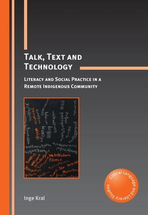 Talk, Text and Technology: Literacy and Social Practice in a Remote Indigenous Community