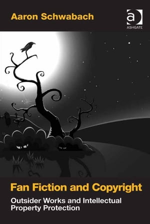 Fan Fiction and Copyright Outsider Works and Intellectual Property Protection