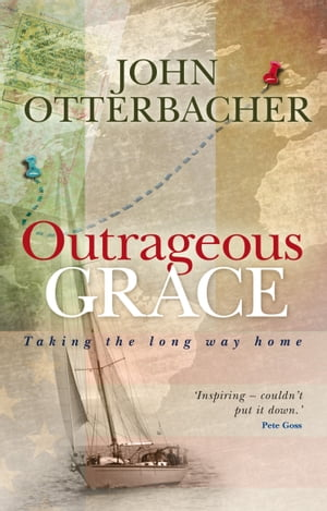 Outrageous Grace Taking the Long Way Home