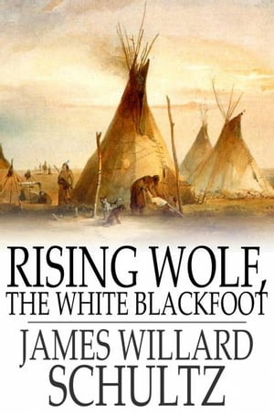 Rising Wolf,  the White Blackfoot Hugh Monroe's Story of his First Year on the Plains