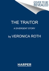 Veronica Roth - The Traitor: A Divergent Story