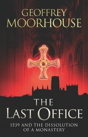 The Last Office 1539 and the Dissolution of a Monastery