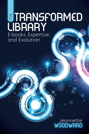 The Transformed Library E-books,  Expertise,  and Evolution