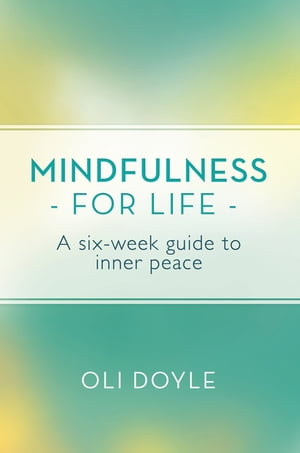Mindfulness for Life A Six-Week Guide to Inner Peace