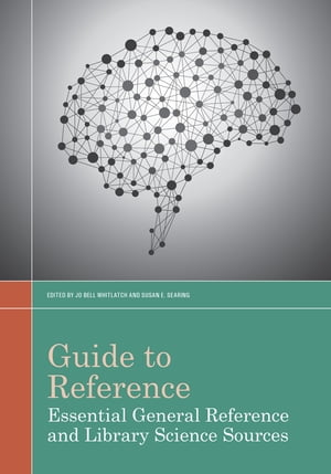 Guide to Reference Essential General Reference and Library Science Sources