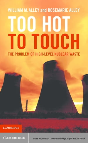Too Hot to Touch The Problem of High-Level Nuclear Waste