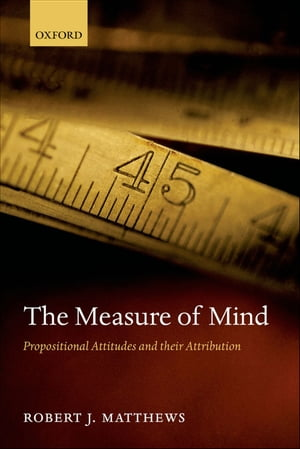 The Measure of Mind Propositional Attitudes and their Attribution