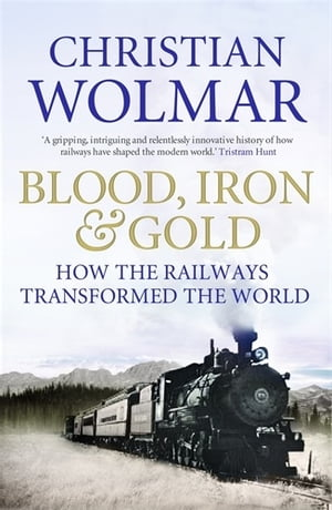 Blood,  Iron and Gold How the Railways Transformed the World