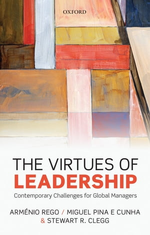 The Virtues of Leadership Contemporary Challenges for Global Managers