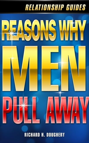Reasons Why Men Pull Away Men,  Romance & Reality,  #2