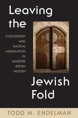 Leaving the Jewish Fold Conversion and Radical Assimilation in Modern Jewish History