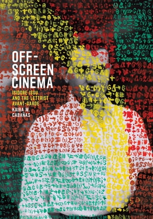 Off-Screen Cinema Isidore Isou and the Lettrist Avant-Garde
