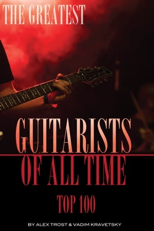 The Greatest Guitarists of All Time: Top 100