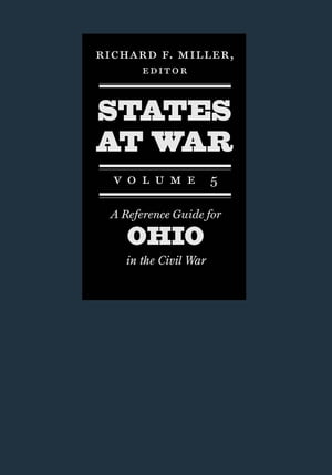 States at War,  Volume 5 A Reference Guide for Ohio in the Civil War