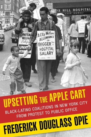 Upsetting the Apple Cart Black-Latino Coalitions in New York City from Protest to Public Office