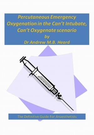 Percutaneous Emergency Oxygenation Strategies in the ?Can?t Intubate,  Can?t Oxygenate? Scenario